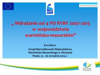 """"""" Wdrażanie osi 4 PO RYBY 2007-2013  w województwie  warmińsko-mazurskim"""""""