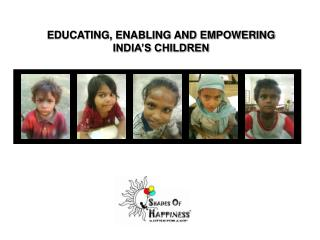 EDUCATING, ENABLING AND EMPOWERING INDIA'S CHILDREN