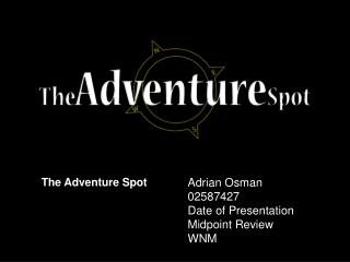 Adrian Osman 02587427 Date of Presentation Midpoint Review WNM