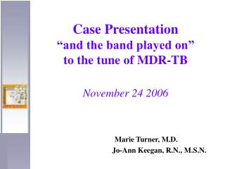 "Case Presentation ""and the band played on""  to the tune of MDR-TB November 24 2006"