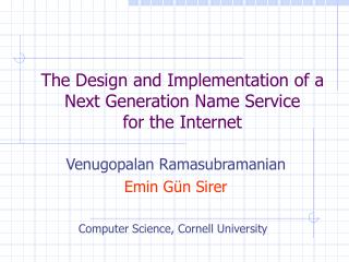 The Design and Implementation of a Next Generation Name Service for the Internet