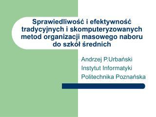 Andrzej P.Urbański Instytut Informatyki Politechnika Poznańska