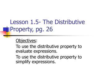 Lesson 1.5- The Distributive Property, pg. 26
