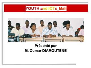 Présenté par  M. Oumar DIAMOUTENE