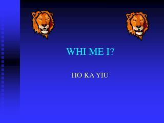 WHI ME I?