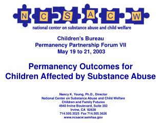 Nancy K. Young, Ph.D., Director National Center on Substance Abuse and Child Welfare Children and Family Futures 4940 Ir