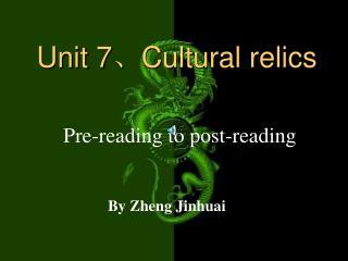 Unit 7、Cultural relics