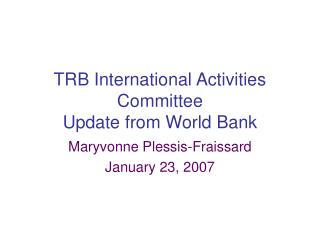 TRB International Activities Committee Update from World Bank