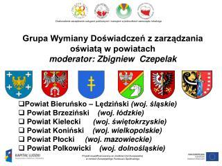 Grupa Wymiany Doświadczeń z zarządzania  oświatą w powiatach moderator: Zbigniew  Czepelak