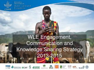 WLE Engagement, Communication and Knowledge Sharing Strategy  2013-2015