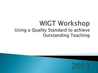 WIGT Workshop Using a Quality Standard to achieve Outstanding Teaching