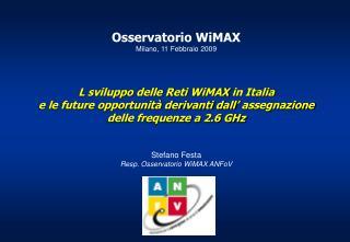 Osservatorio  WiMAX Milano, 11 Febbraio 2009 L sviluppo delle Reti  WiMAX  in Italia