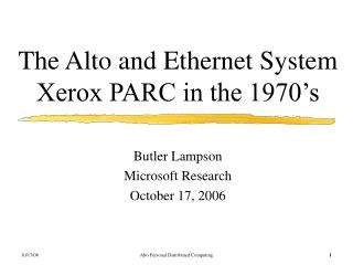 The Alto and Ethernet System Xerox PARC in the 1970�s