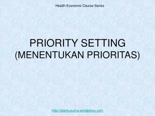 PRIORITY SETTING  (MENENTUKAN PRIORITAS)