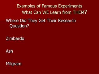 Examples of Famous Experiments 	What Can WE Learn from THEM ?