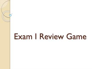 Exam I Review Game