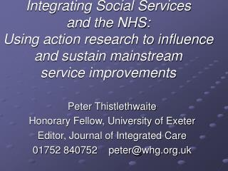 Peter Thistlethwaite Honorary Fellow, University of Exeter  Editor, Journal of Integrated Care
