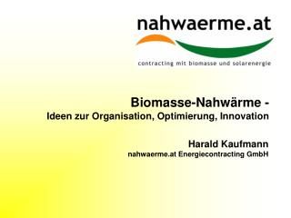 Biomasse-Nahwärme -   Ideen zur Organisation, Optimierung, Innovation