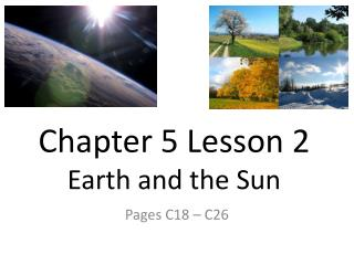 Chapter 5 Lesson 2 Earth and the Sun