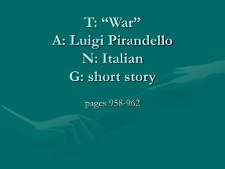 "T: ""War"" A: Luigi Pirandello N: Italian G: short story"