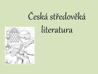 Česká středověká  literatura