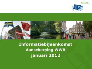 Informatiebijeenkomst Aanscherping WWB januari 2012