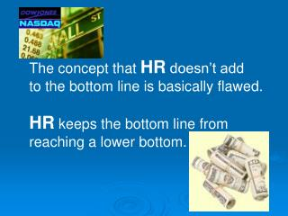 The concept that  HR  doesn't add  to the bottom line is basically flawed.