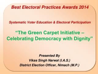 Presented By Vikas Singh Narwal (I.A.S.) District Election Officer, Nimach (M.P.)