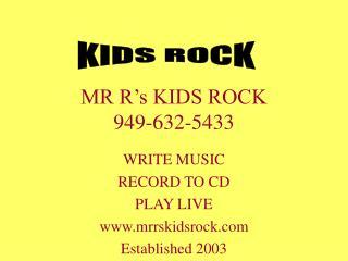 MR R's KIDS ROCK 949-632-5433