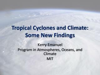 Tropical Cyclones and Climate: Some New Findings