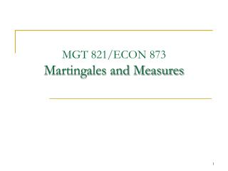 MGT 821/ECON 873 Martingales and Measures