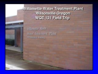 Willamette Water Treatment Plant Wilsonville Oregon WQT 131 Field Trip