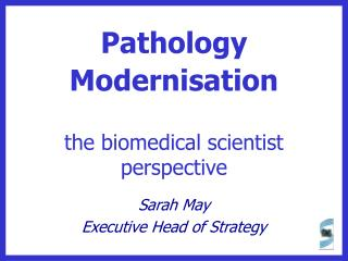 Pathology Modernisation the biomedical scientist perspective