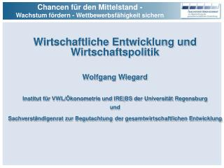 Wirtschaftliche Entwicklung und Wirtschaftspolitik Wolfgang Wiegard