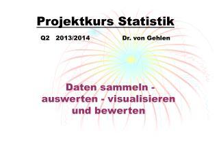 Projektkurs Statistik Q2   2013/2014                Dr. von Gehlen