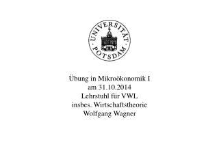 Übung in Mikroökonomik I am  31.10.2014 Lehrstuhl für VWL insbes. Wirtschaftstheorie