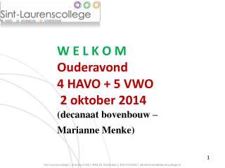 W E L K O M Ouderavond 4 HAVO + 5 VWO  2 oktober 2014 (decanaat bovenbouw – Marianne Menke)