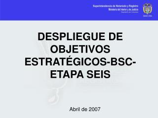 DESPLIEGUE DE OBJETIVOS ESTRATÉGICOS-BSC- ETAPA SEIS