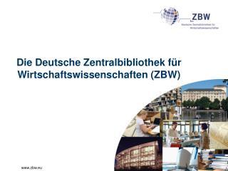 Die Deutsche Zentralbibliothek für Wirtschaftswissenschaften (ZBW)