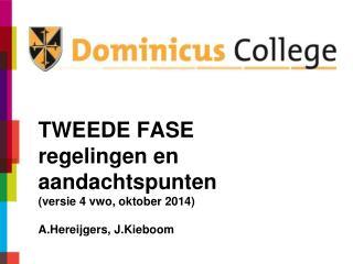 TWEEDE FASE  regelingen en aandachtspunten (versie 4 vwo, oktober 2014) A.Hereijgers ,  J.Kieboom