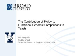The Contribution of Ploidy to Functional Genomic Comparisons in Yeasts Eric Delgado Regev Group