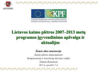 Lietuvos kaimo plėtros 2007–2013 metų programos įgyvendinimo apžvalga ir aktualijos