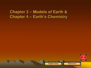 Chapter 3 – Models of Earth & Chapter 4 – Earth's Chemistry