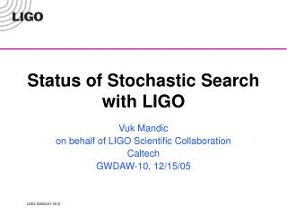 Status of Stochastic Search with LIGO