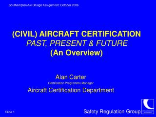CIVIL AIRCRAFT CERTIFICATION PAST, PRESENT  FUTURE An Overview