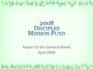 2008  Disciples  Mission Fund
