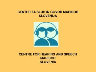 CENTER ZA SLUH IN GOVOR MARIBOR  SLOVENIJA CENTRE FOR HEARING AND SPEECH MARIBOR SLOVENIA