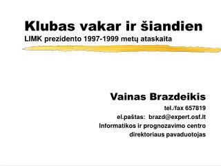 Klubas vakar ir šiandien LIMK prezidento 1997-1999 metų ataskaita