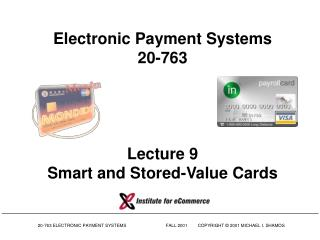 Electronic Payment Systems 20-763 Lecture 9 Smart and Stored-Value Cards