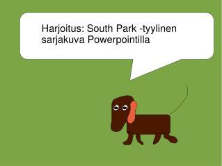 Harjoitus: South Park -tyylinen sarjakuva Powerpointilla
